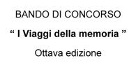 """BANDO DI CONCORSO """" I Viaggi della memoria """" Visite guidate a luoghi ed itinerari storici Ottava edizione » SCARICA BANDO DI CONCORSO » SCARICA MODULO DI PARTICIPAZIONE"""